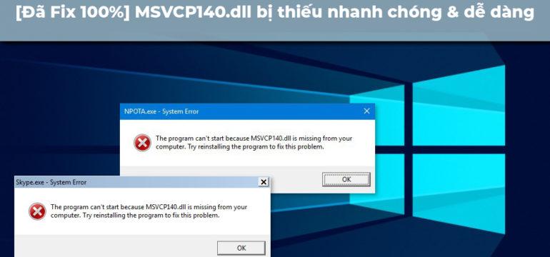 [Đã Fix 100%] MSVCP140.dll bị thiếu nhanh chóng & dễ dàng